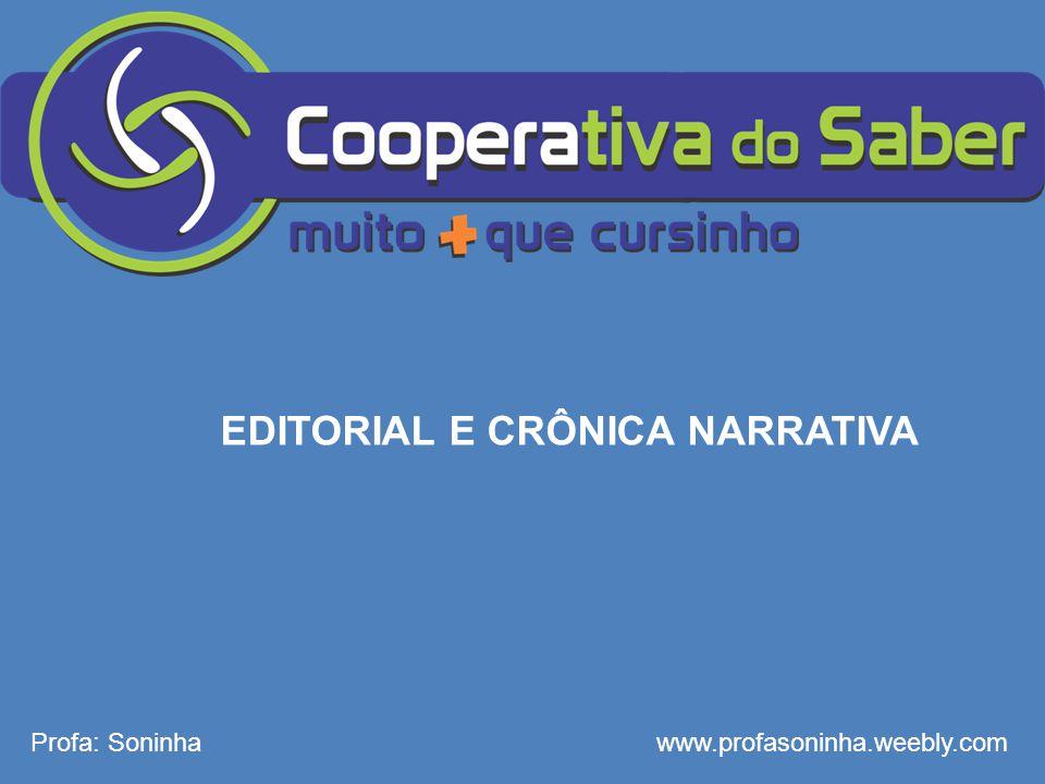 EDITORIAL E CRÔNICA NARRATIVA Profa: Soninhawww.profasoninha.weebly.com