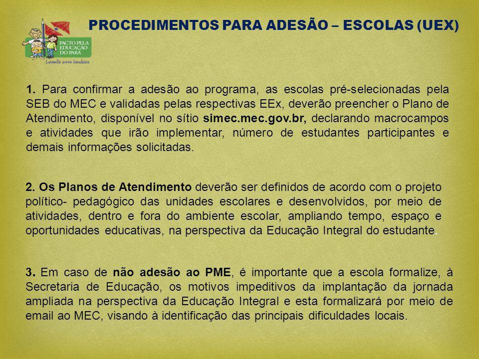 1. Para confirmar a adesão ao programa, as escolas pré-selecionadas pela SEB do MEC e validadas pelas respectivas EEx, deverão preencher o Plano de At