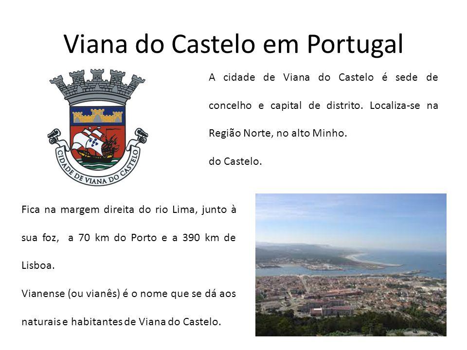 Viana do Castelo em Portugal A cidade de Viana do Castelo é sede de concelho e capital de distrito. Localiza-se na Região Norte, no alto Minho. do Cas