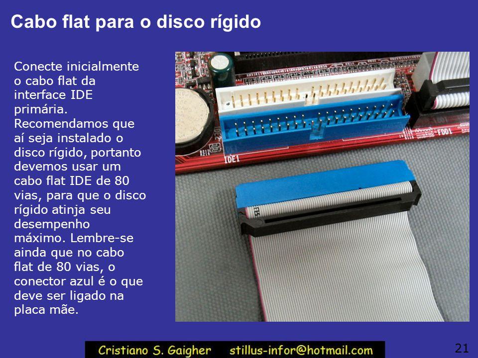Conectores IDE Identifique os conectores das interfaces IDE1 e IDE2. Em caso de dúvida, consulte a serigrafia, e principalmente, o manual da placa de