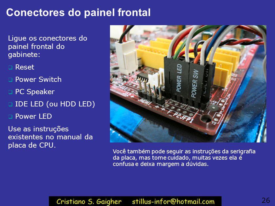 Conexões no painel frontal A forma mais fácil para fazer as conexões da placa mãe com o painel do gabinete (Reset, Power Switch, etc.) é colocando uma
