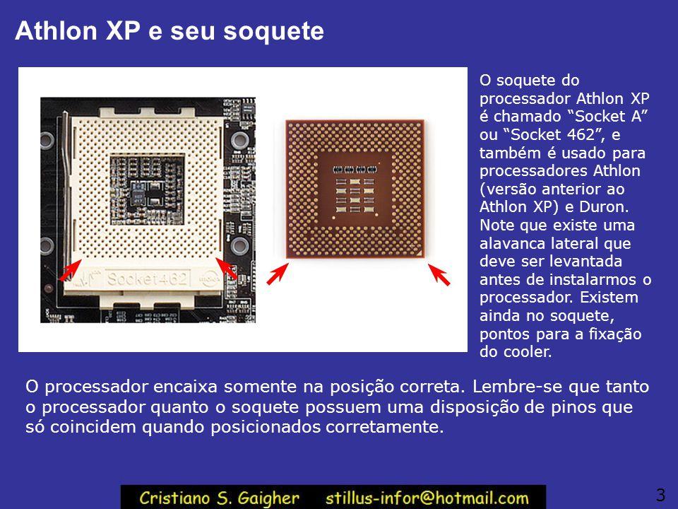 Athlon XP e seu soquete O soquete do processador Athlon XP é chamado Socket A ou Socket 462 , e também é usado para processadores Athlon (versão anterior ao Athlon XP) e Duron.