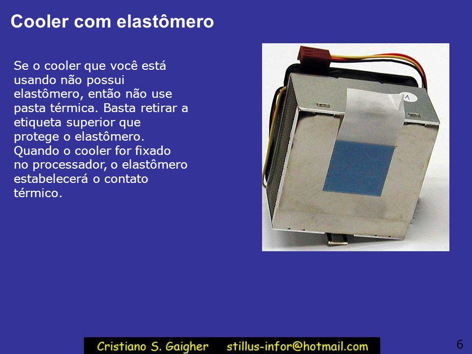 Cooler com elastômero Se o cooler que você está usando não possui elastômero, então não use pasta térmica.