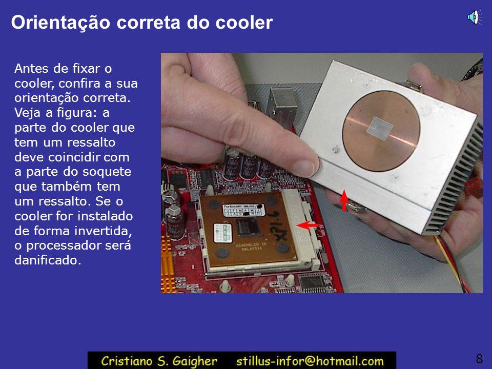 Orientação correta do cooler Antes de fixar o cooler, confira a sua orientação correta.