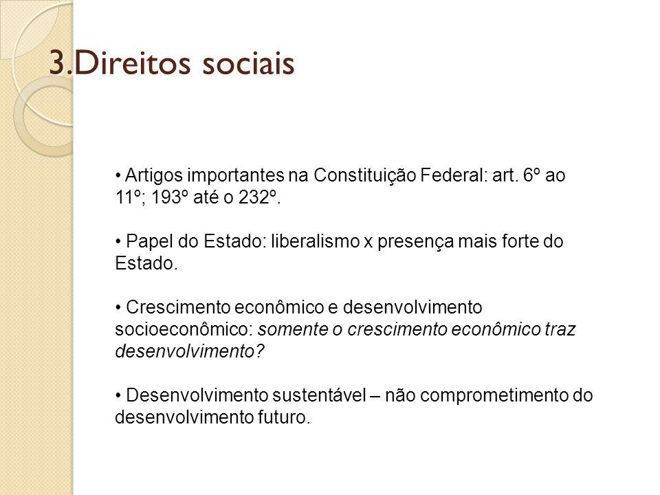 3.Direitos sociais • Artigos importantes na Constituição Federal: art. 6º ao 11º; 193º até o 232º. • Papel do Estado: liberalismo x presença mais fort