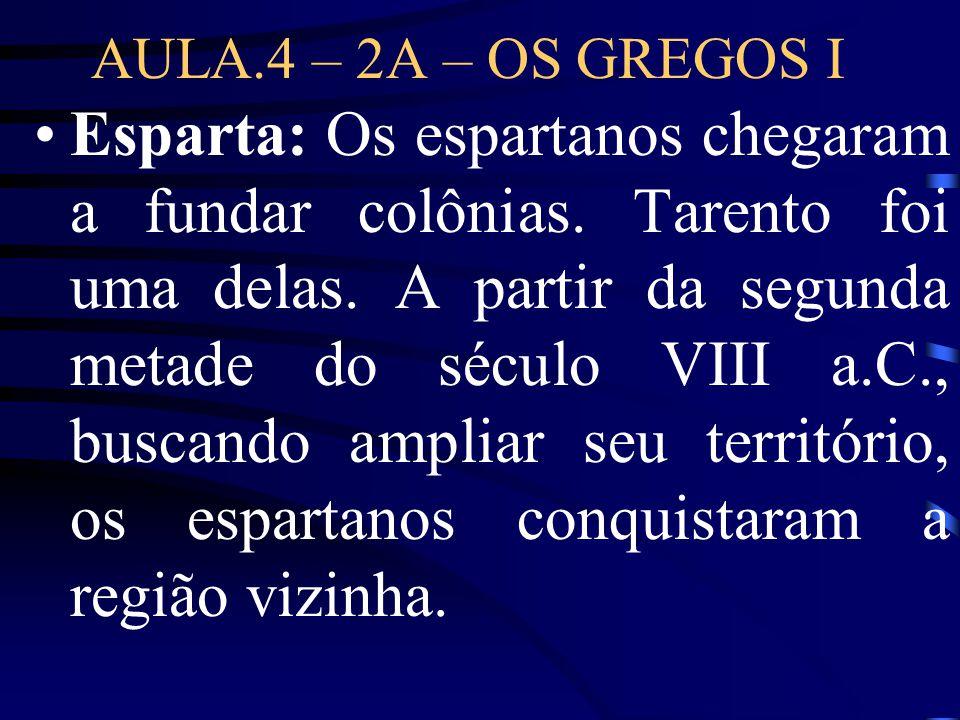 AULA.4 – 2A – OS GREGOS I •Esparta: Os espartanos chegaram a fundar colônias. Tarento foi uma delas. A partir da segunda metade do século VIII a.C., b