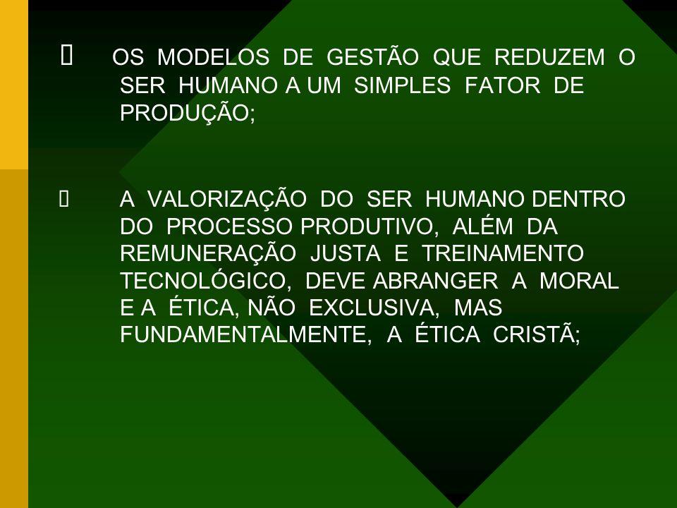  OS MODELOS DE GESTÃO QUE REDUZEM O SER HUMANO A UM SIMPLES FATOR DE PRODUÇÃO;  A VALORIZAÇÃO DO SER HUMANO DENTRO DO PROCESSO PRODUTIVO, ALÉM DA RE
