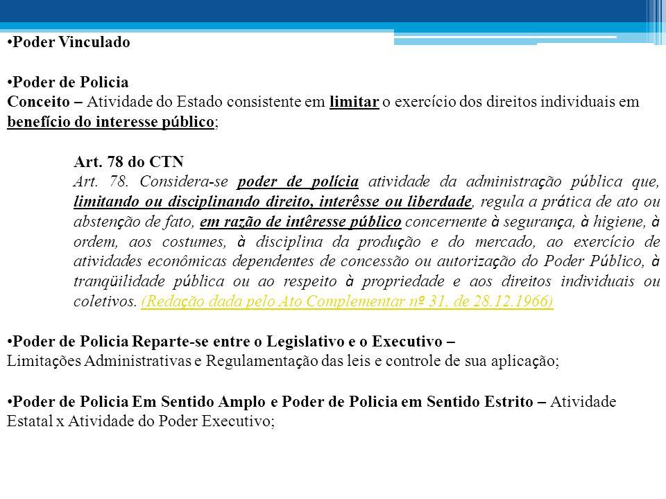 •Poder Vinculado •Poder de Policia Conceito – Atividade do Estado consistente em limitar o exerc í cio dos direitos individuais em benef í cio do inte