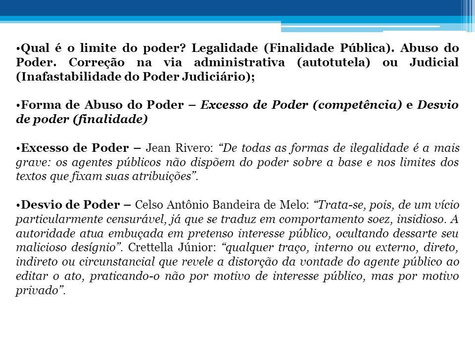 •Qual é o limite do poder? Legalidade (Finalidade Pública). Abuso do Poder. Correção na via administrativa (autotutela) ou Judicial (Inafastabilidade