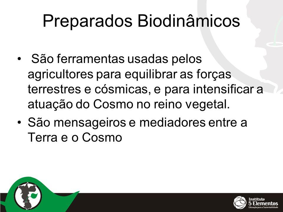 Preparados Biodinâmicos • São ferramentas usadas pelos agricultores para equilibrar as forças terrestres e cósmicas, e para intensificar a atuação do Cosmo no reino vegetal.