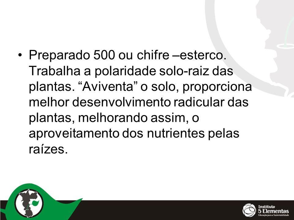 •Preparado 500 ou chifre –esterco.Trabalha a polaridade solo-raiz das plantas.