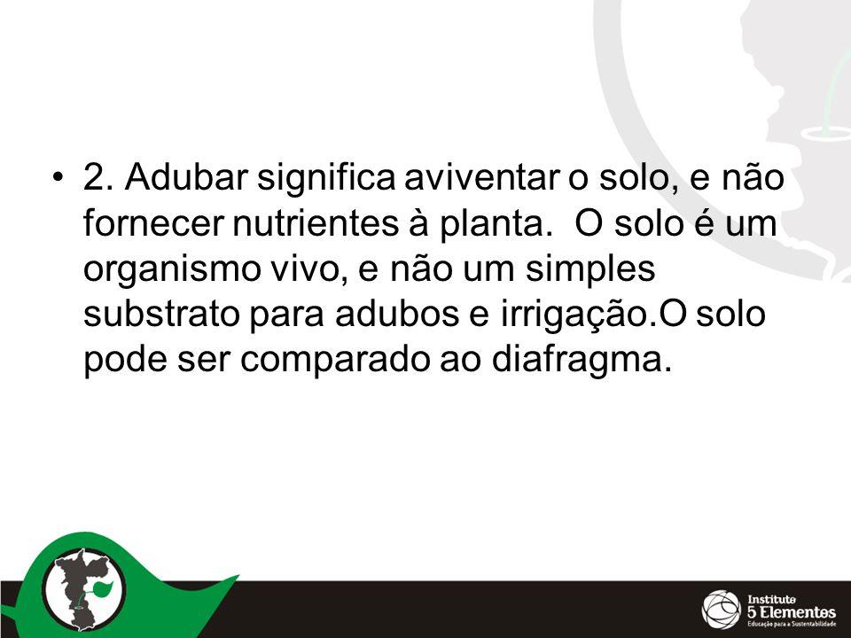•2.Adubar significa aviventar o solo, e não fornecer nutrientes à planta.