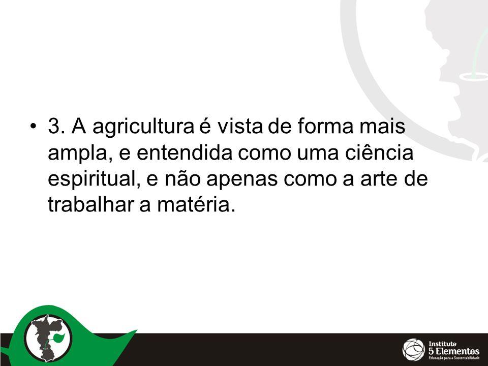 •3. A agricultura é vista de forma mais ampla, e entendida como uma ciência espiritual, e não apenas como a arte de trabalhar a matéria.