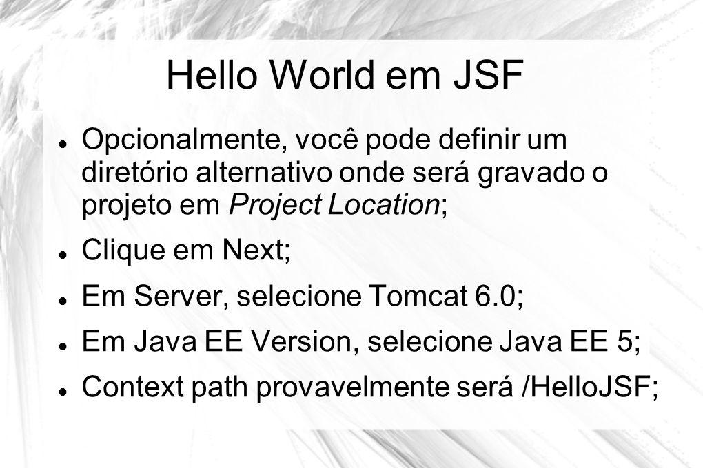 Hello World em JSF  Opcionalmente, você pode definir um diretório alternativo onde será gravado o projeto em Project Location;  Clique em Next;  Em