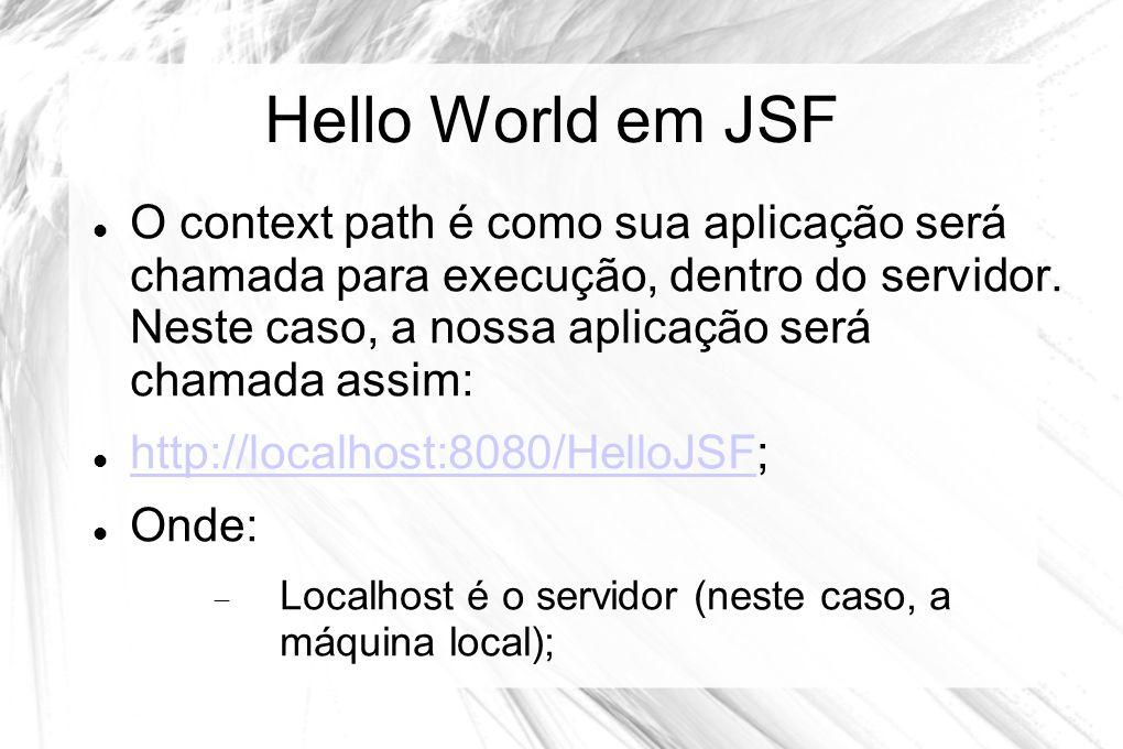 Hello World em JSF  O context path é como sua aplicação será chamada para execução, dentro do servidor. Neste caso, a nossa aplicação será chamada as