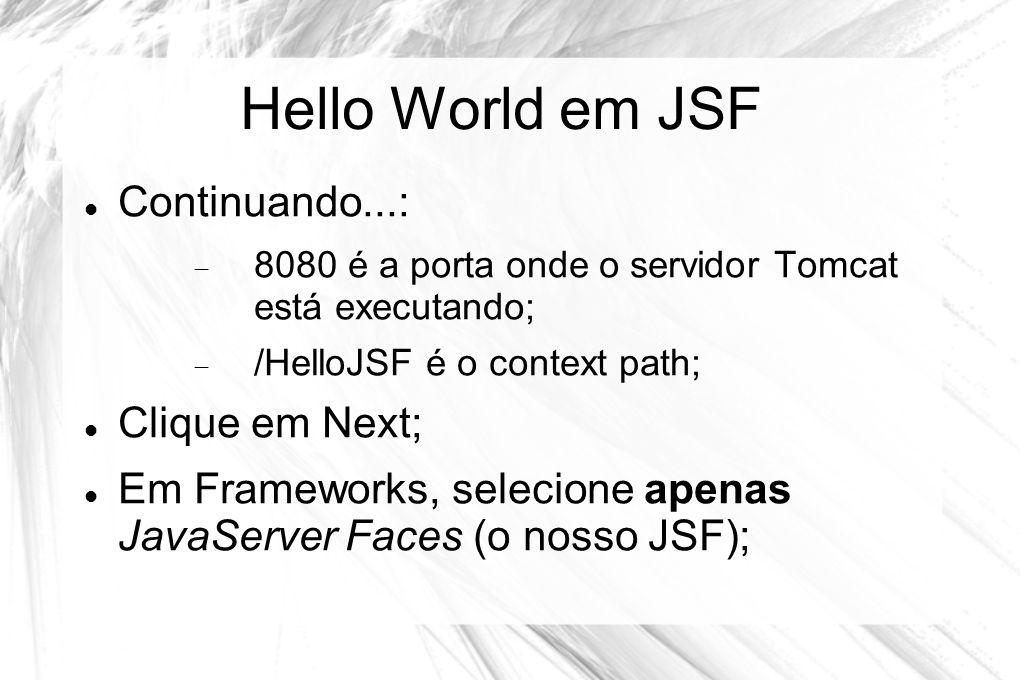 Hello World em JSF  Continuando...:  8080 é a porta onde o servidor Tomcat está executando;  /HelloJSF é o context path;  Clique em Next;  Em Fra