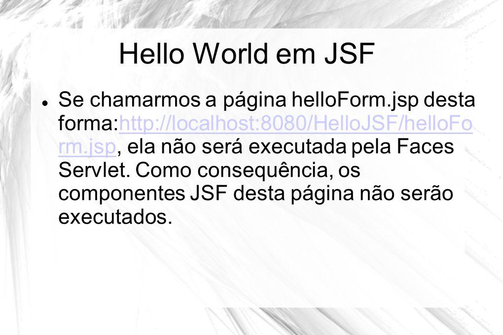 Hello World em JSF  Se chamarmos a página helloForm.jsp desta forma:http://localhost:8080/HelloJSF/helloFo rm.jsp, ela não será executada pela Faces