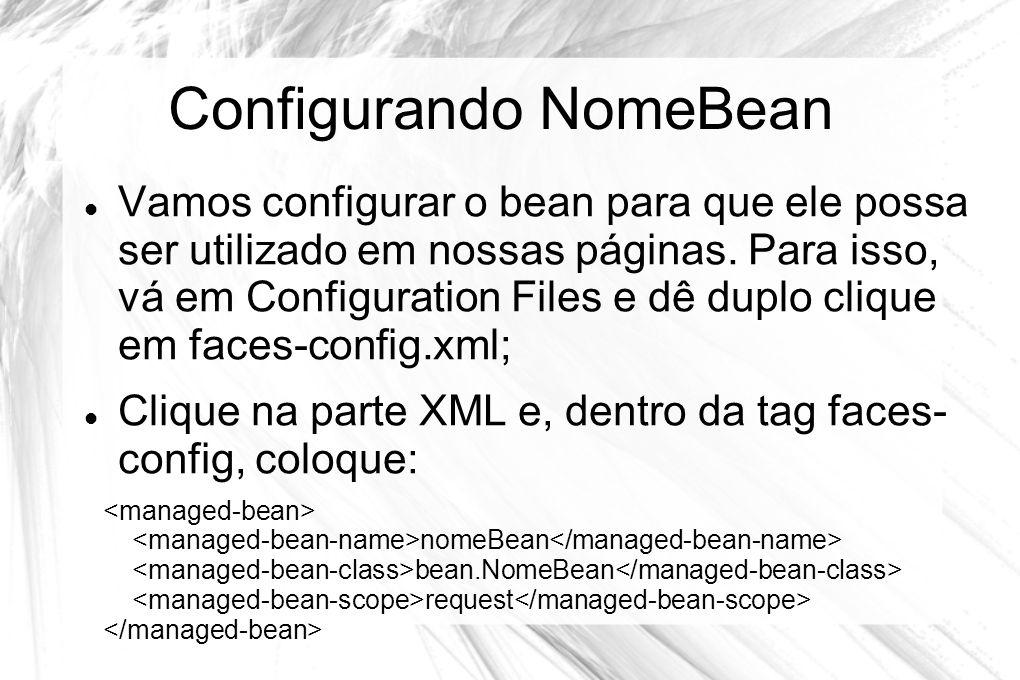 Configurando NomeBean  Vamos configurar o bean para que ele possa ser utilizado em nossas páginas. Para isso, vá em Configuration Files e dê duplo cl