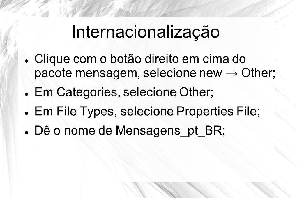Internacionalização  Clique com o botão direito em cima do pacote mensagem, selecione new → Other;  Em Categories, selecione Other;  Em File Types,