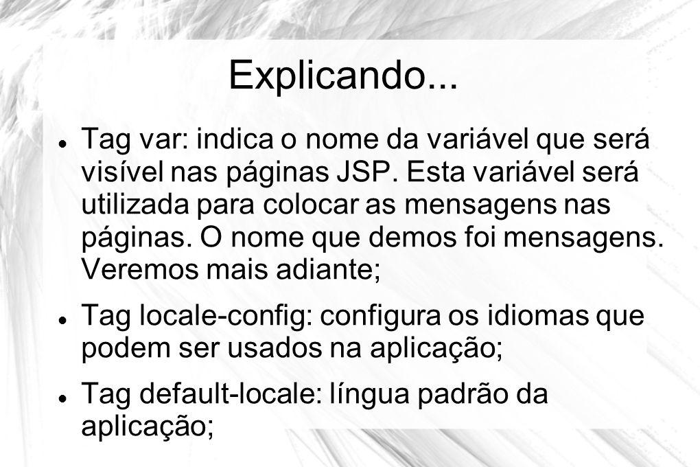 Explicando...  Tag var: indica o nome da variável que será visível nas páginas JSP. Esta variável será utilizada para colocar as mensagens nas página