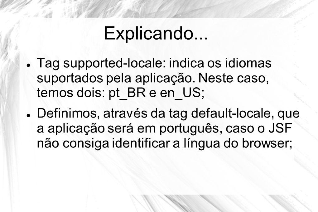 Explicando...  Tag supported-locale: indica os idiomas suportados pela aplicação. Neste caso, temos dois: pt_BR e en_US;  Definimos, através da tag