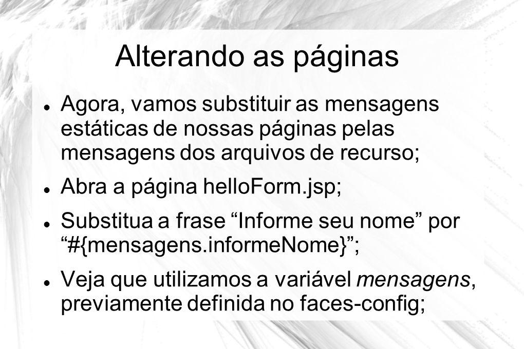 Alterando as páginas  Agora, vamos substituir as mensagens estáticas de nossas páginas pelas mensagens dos arquivos de recurso;  Abra a página hello