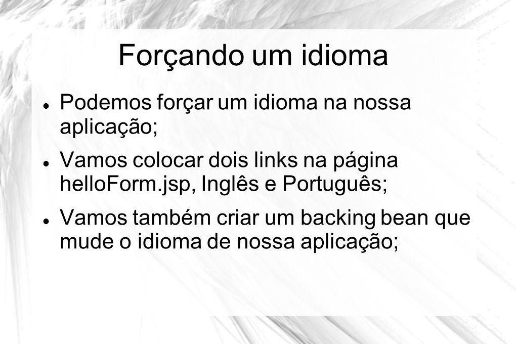 Forçando um idioma  Podemos forçar um idioma na nossa aplicação;  Vamos colocar dois links na página helloForm.jsp, Inglês e Português;  Vamos tamb