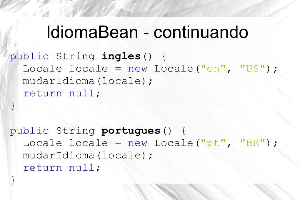 IdiomaBean - continuando public String ingles() { Locale locale = new Locale(