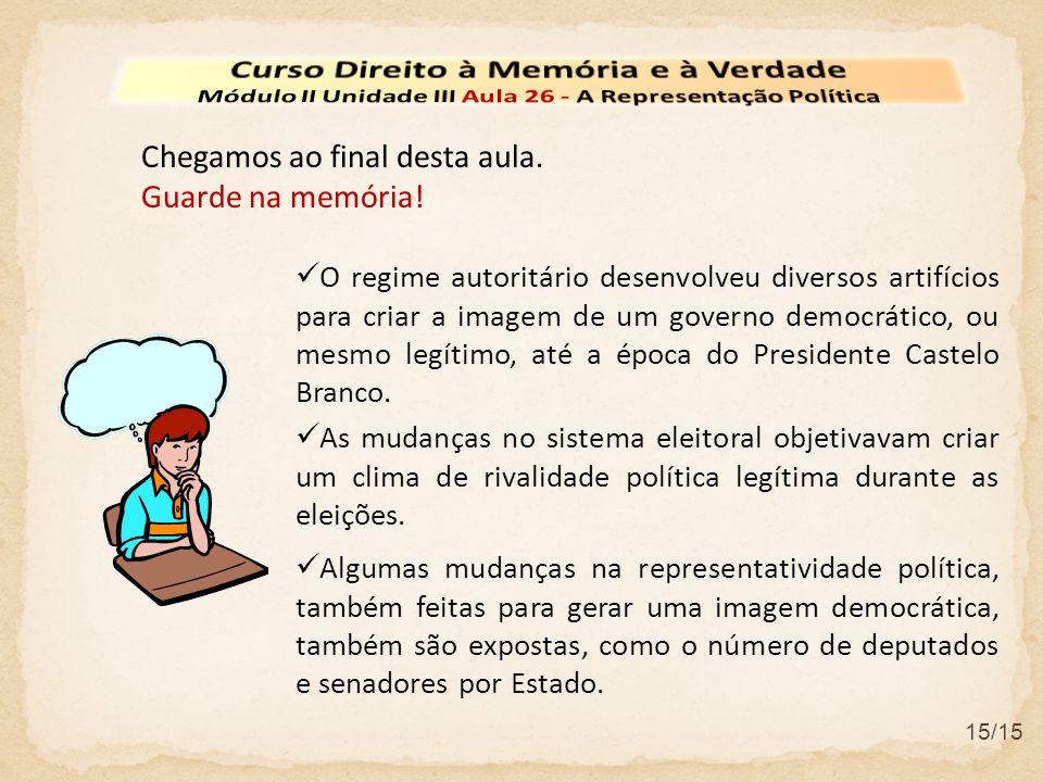Chegamos ao final desta aula. Guarde na memória!  O regime autoritário desenvolveu diversos artifícios para criar a imagem de um governo democrático,