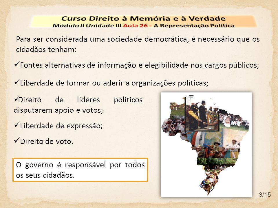 3/15 Para ser considerada uma sociedade democrática, é necessário que os cidadãos tenham: O governo é responsável por todos os seus cidadãos.  Fontes