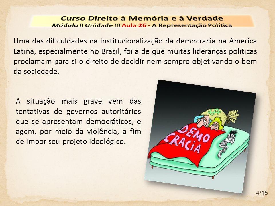4/15 Uma das dificuldades na institucionalização da democracia na América Latina, especialmente no Brasil, foi a de que muitas lideranças políticas pr