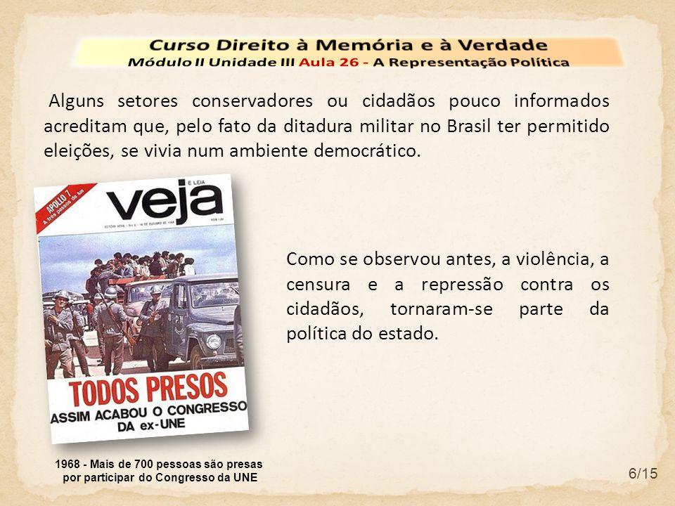 6/15 Alguns setores conservadores ou cidadãos pouco informados acreditam que, pelo fato da ditadura militar no Brasil ter permitido eleições, se vivia