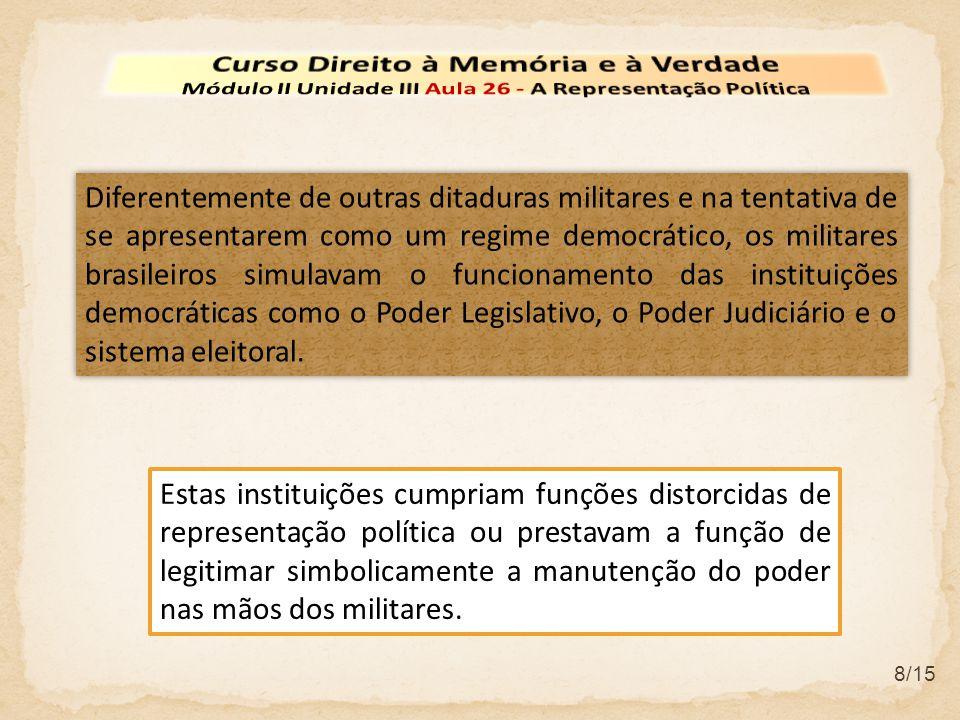 8/15 Diferentemente de outras ditaduras militares e na tentativa de se apresentarem como um regime democrático, os militares brasileiros simulavam o f