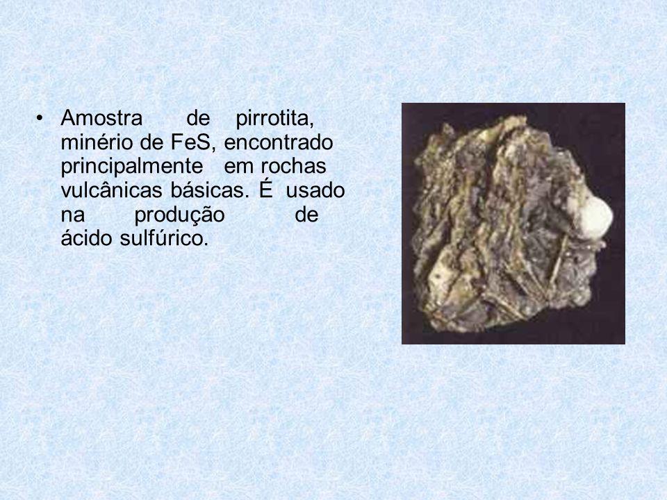 •Amostra de pirrotita, minério de FeS, encontrado principalmente em rochas vulcânicas básicas.