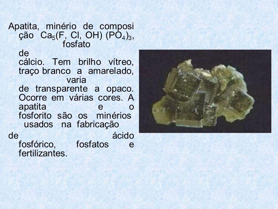 Apatita, minério de composi ção Ca 5 (F, Cl, OH) (PO 4 ) 3, fosfato de cálcio.