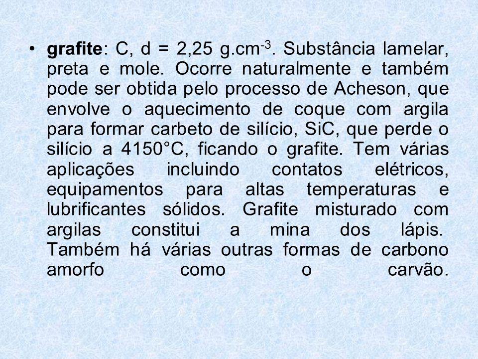 •grafite: C, d = 2,25 g.cm -3.Substância lamelar, preta e mole.