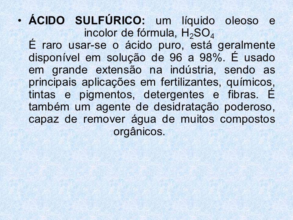 •ÁCIDO SULFÚRICO: um líquido oleoso e incolor de fórmula, H 2 SO 4 É raro usar-se o ácido puro, está geralmente disponível em solução de 96 a 98%.