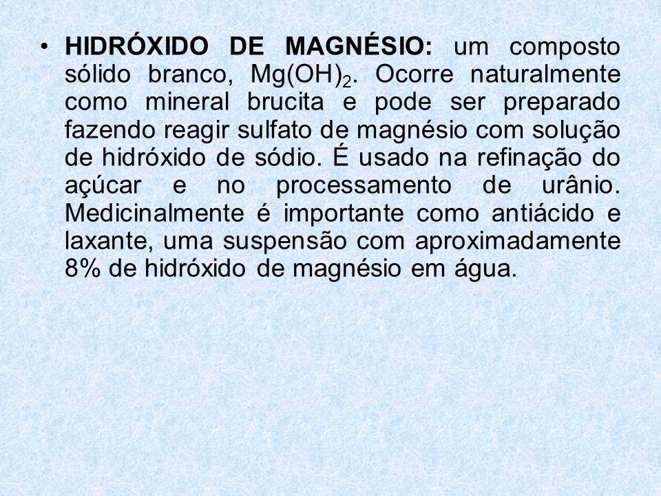 •HIDRÓXIDO DE MAGNÉSIO: um composto sólido branco, Mg(OH) 2.