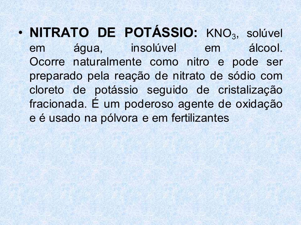 •NITRATO DE POTÁSSIO: KNO 3, solúvel em água, insolúvel em álcool.