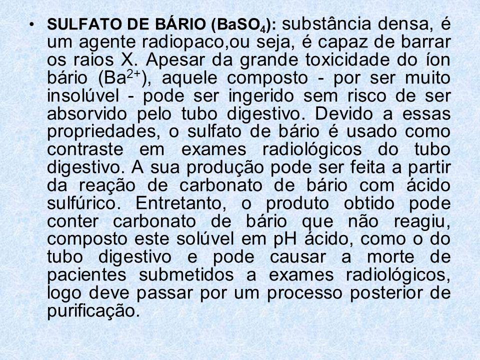 •SULFATO DE BÁRIO (BaSO 4 ): substância densa, é um agente radiopaco,ou seja, é capaz de barrar os raios X.