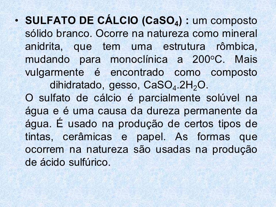 •SULFATO DE CÁLCIO (CaSO 4 ) : um composto sólido branco.