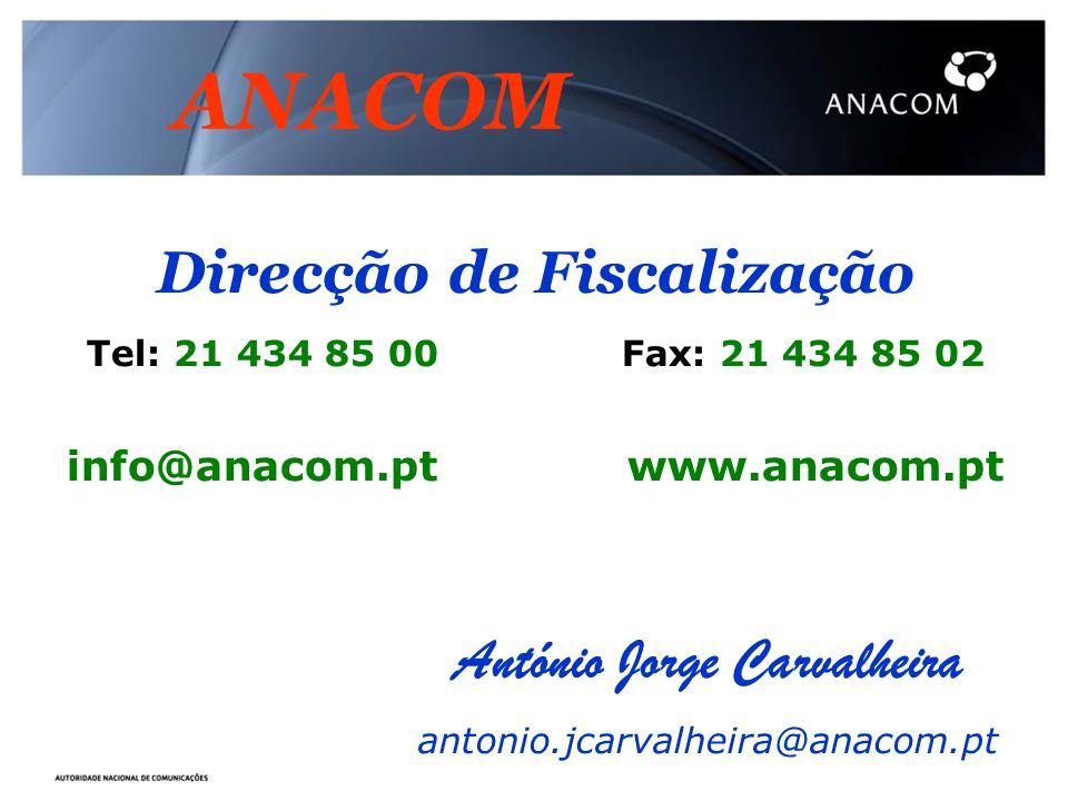 António Jorge Carvalheira antonio.jcarvalheira@anacom.pt Direcção de Fiscalização Tel: 21 434 85 00 Fax: 21 434 85 02 info@anacom.pt www.anacom.pt ANA