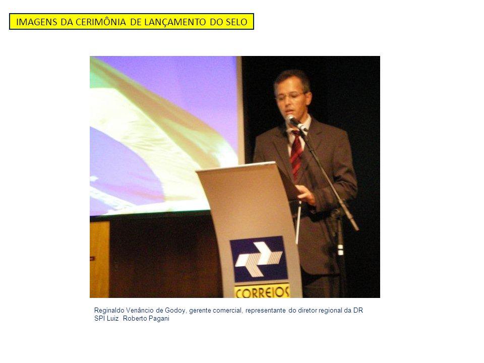 IMAGENS DA CERIMÔNIA DE LANÇAMENTO DO SELO Reginaldo Venâncio de Godoy, gerente comercial, representante do diretor regional da DR SPI Luiz Roberto Pa