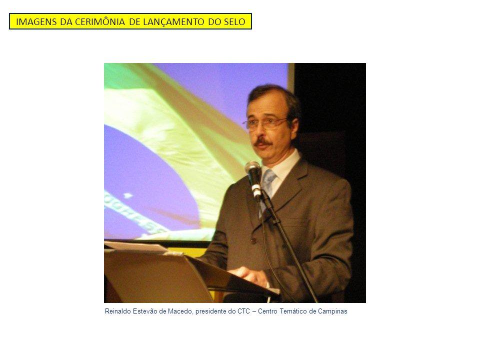 IMAGENS DA CERIMÔNIA DE LANÇAMENTO DO SELO Reinaldo Estevão de Macedo, presidente do CTC – Centro Temático de Campinas