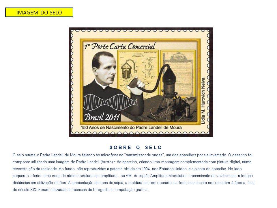 IMAGEM DO SELO S O B R E O S E L O O selo retrata o Padre Landell de Moura falando ao microfone no