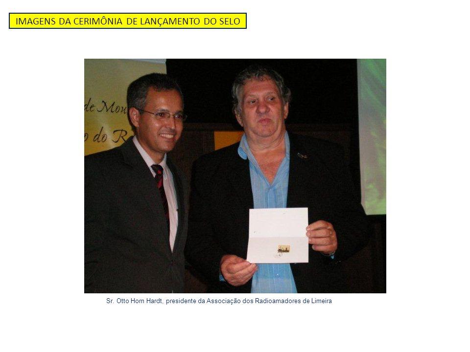 IMAGENS DA CERIMÔNIA DE LANÇAMENTO DO SELO Sr. Otto Horn Hardt, presidente da Associação dos Radioamadores de Limeira