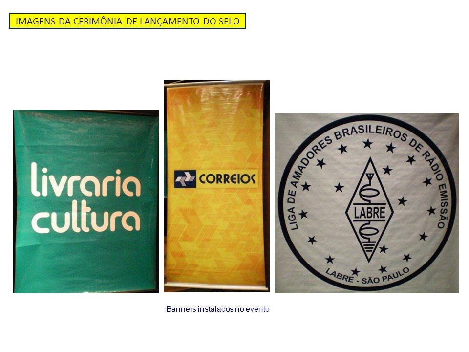 IMAGENS DA CERIMÔNIA DE LANÇAMENTO DO SELO Banners instalados no evento