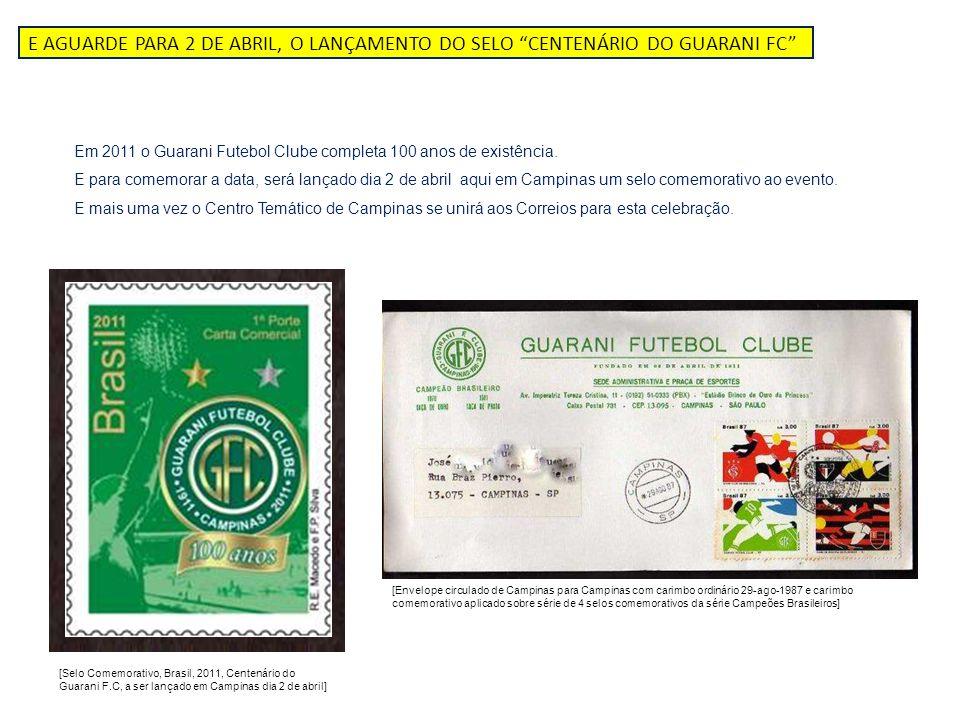 Em 2011 o Guarani Futebol Clube completa 100 anos de existência. E para comemorar a data, será lançado dia 2 de abril aqui em Campinas um selo comemor