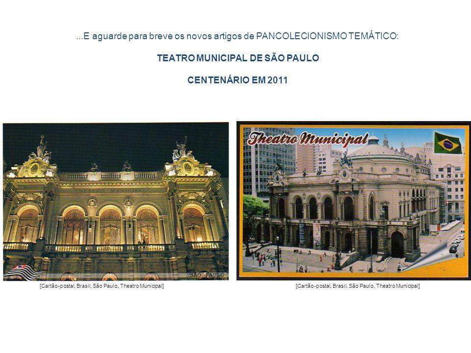 ...E aguarde para breve os novos artigos de PANCOLECIONISMO TEMÁTICO: TEATRO MUNICIPAL DE SÃO PAULO CENTENÁRIO EM 2011 [Cartão-postal, Brasil, São Pau