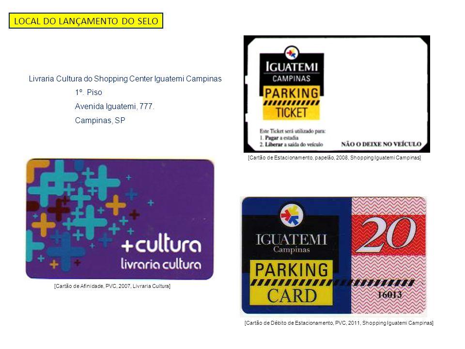 LOCAL DO LANÇAMENTO DO SELO Livraria Cultura do Shopping Center Iguatemi Campinas 1º. Piso Avenida Iguatemi, 777. Campinas, SP [Cartão de Afinidade, P